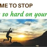 It's time to stop being so hard on yourself your time to grow blog member only