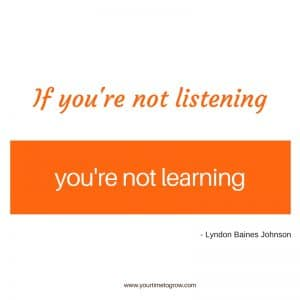If you're not listening, you're not learning