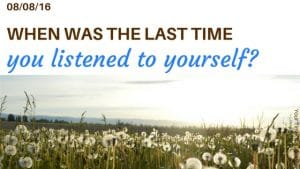 when was the last time you listened to yourself blog post your time to grow coaching self care listening