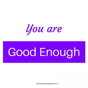 you are good enough blog post picture your time to grow coaching