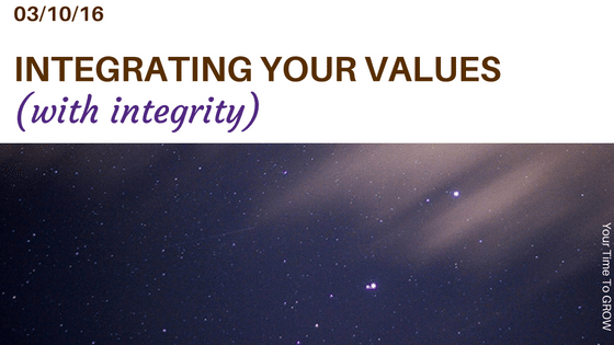 integrating your values with integrity blog post your time to grow coaching